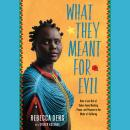 What They Meant for Evil: How a Lost Girl of Sudan Found Healing, Peace, and Purpose in the Midst of Suffering, Rebecca Deng