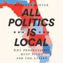 All Politics Is Local: Why Progressives Must Fight for the States Audiobook