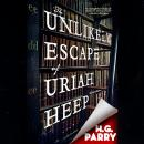 Unlikely Escape of Uriah Heep: A Novel, H. G. Parry