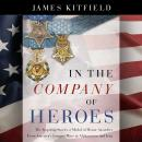 In the Company of Heroes: The Inspiring Stories of Medal of Honor Recipients from America's Longest  Audiobook