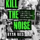 Kill the Noise: Finding Meaning above the Madness Audiobook