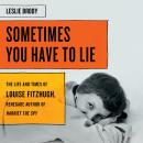 Sometimes You Have to Lie: The Life and Times of Louise Fitzhugh, Renegade Author of Harriet the Spy Audiobook