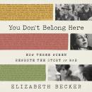 You Don't Belong Here: How Three Women Rewrote the Story of War Audiobook