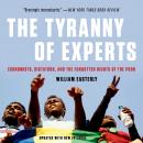 The Tyranny of Experts: Economists, Dictators, and the Forgotten Rights of the Poor Audiobook
