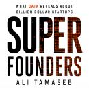 Super Founders: What Data Reveals About Billion-Dollar Startups Audiobook