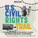 Moon U.S. Civil Rights Trail: A Traveler's Guide to the People, Places, and Events that Made the Mov Audiobook