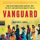 Vanguard: How Black Women Broke Barriers, Won the Vote, and Insisted on Equality for All, Martha S. Jones