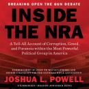 Inside the NRA: A Tell-All Account of Corruption, Greed, and Paranoia within the Most Powerful Political Group in America, Joshua L. Powell