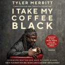I Take My Coffee Black: Reflections on Tupac, Musical Theater, Faith, and Being Black in America Audiobook