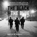 Black and the Blue: A Cop Reveals the Crimes, Racism, and Injustice in America¿s Law Enforcement, Ron Harris, Matthew Horace