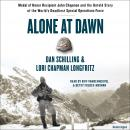 Alone at Dawn: Medal of Honor Recipient John Chapman and the Untold Story of the World's Deadliest Special Operations Force, Lori Longfritz, Dan Schilling