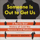 Someone Is Out to Get Us: A Not So Brief History of Cold War Paranoia and Madness Audiobook