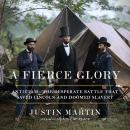 A Fierce Glory: Antietam--The Desperate Battle That Saved Lincoln and Doomed Slavery Audiobook