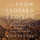 The Snow Leopard Project: And Other Adventures in Warzone Conservation Audiobook