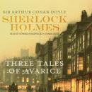 Sherlock Holmes: Three Tales of Avarice Audiobook