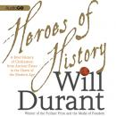 Heroes of History: A Brief History of Civilization from Ancient Times to the Dawn of the Modern Age, Will Durant
