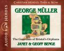 George Muller: The Guardian of Bristol's Orphans, Geoff Benge, Janet Benge, Janet And Geoff Benge