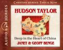 Hudson Taylor: Deep in the Heart of China, Geoff Benge, Janet Benge