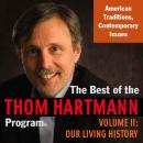 Best of the Thom Hartmann Program: Volume II: Our Living History, Thom Hartmann