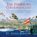 Emperor's Coloured Coat: In Which Otto Prohaska, Hero of the Habsburg Empire, Has an Interesting Time While Not Quite Managing to Avert the First World War, John Biggins