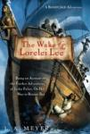 Wake of the Lorelei Lee:  Being An Account of the Adventures of Jacky Faber, On Her Way To Botany Bay, L.A. Meyer