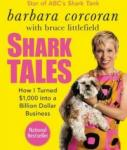 Shark Tales: How I Turned $1,000 into a Billion Dollar Business, Bruce Littlefield, Barbara Corcoran