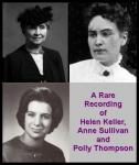 Rare Recording of Helen Keller, Anne Sullivan and Polly Thompson, Polly Thompson, Anne Sullivan, Helen Keller