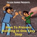 Felicia Harris Presents: How To Prevent Bullying In One Easy Step, Felicia Harris