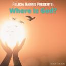 Felicia Harris Presents: Where Is God?, Felicia Harris