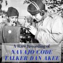 A Rare Recording of Navajo Code Talker Dan Akee Audiobook