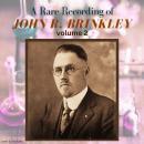A Rare Recording of John R. Brinkley Vol. 2 Audiobook