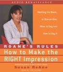 RoAne's Rules: How to Make the Right Impression: Working the Room, or One-on-One,What to Say and How to Say It, Susan RoAne