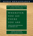 Wherever You Go, There You Are: Mindfulness Meditation in Everyday Life, Jon Kabat-Zinn, PH.D.