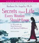 Secrets About Life Every Woman Should Know: 10 Principles for Emotional and Spiritual Fulfillment, Barbara De Angelis