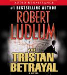 Tristan Betrayal: A Novel, Robert Ludlum