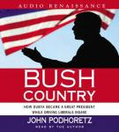 Bush Country: How Dubya Became a Great President While Driving Liberals Insane, John Podhoretz