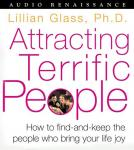 Attracting Terrific People: How To Find - And Keep - The People Who Bring Your Life Joy, Dr. Lillian Glass, Ph.D.