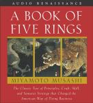 Book of Five Rings: The Classic Text of Principles, Craft, Skill and Samurai Strategy that Changed the American Way of Doing Business, Miyamoto Musashi