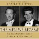 Men We Became: My Friendship with John F. Kennedy, Jr. Audiobook