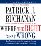 Where the Right Went Wrong: How Neoconservatives Subverted the Reagan Revolution and Hijacked the Bush Presidency, Patrick J. Buchanan