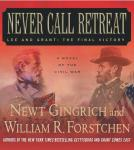 Never Call Retreat: Lee and Grant: The Final Victory: A Novel of the Civil War, William R. Forstchen, Newt Gingrich
