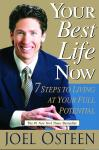 Your Best Life Now: 7 Steps to Living at Your Full Potential, Joel Osteen
