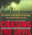 Chasing the Devil: My Twenty-Year Quest to Capture the Green River Killer, Sheriff David Reichert