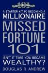 Missed Fortune 101: A Starter Kit to Becoming a Millionaire, Douglas R. Andrew