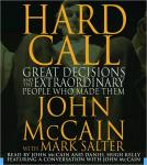 Hard Call: Great Decisions and the Extraordinary People Who Made Them, Mark Salter, John McCain