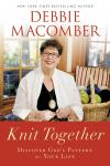 Knit Together: Discover God's Pattern for Your Life, Debbie Macomber