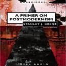A Primer on Postmodernism Audiobook