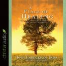 Place of Healing: Wrestling with the Mysteries of Suffering, Pain, and God's Sovereignty, Joni Eareckson Tada