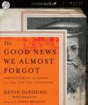 Good News We Almost Forgot: Rediscovering the Gospel in a 16th Century Catechism, Kevin DeYoung