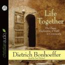 Life Together: The Classic Exploration of Faith in Community, Dietrich Bonhoeffer